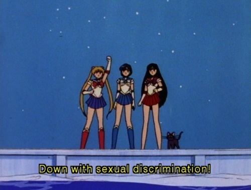 """Down with sexual discrimination"" - Sailor Moon"